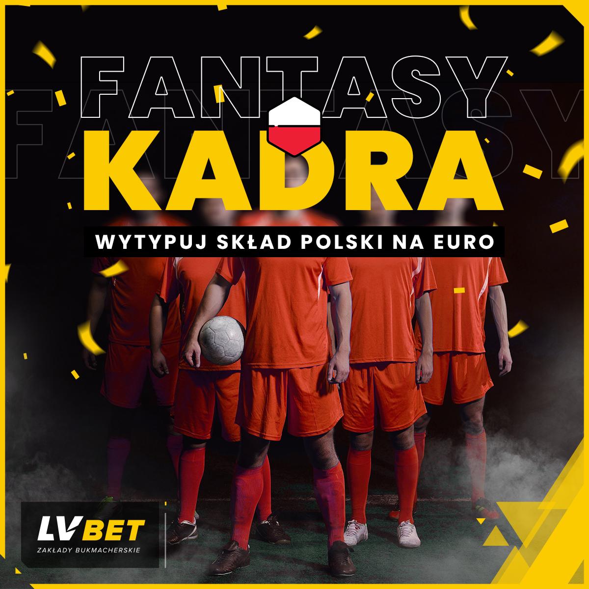 Fantasy Kadra w LV BET. Wytypuj skład Polski na Euro!